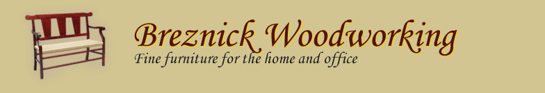 Breznick Woodworking - Fine Furniture for the Home Furniture and Office Furniture!